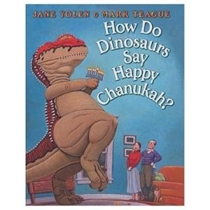 The best dinosaur Hanukkah books: How do Dinosaurs Say Happy Chanukah?