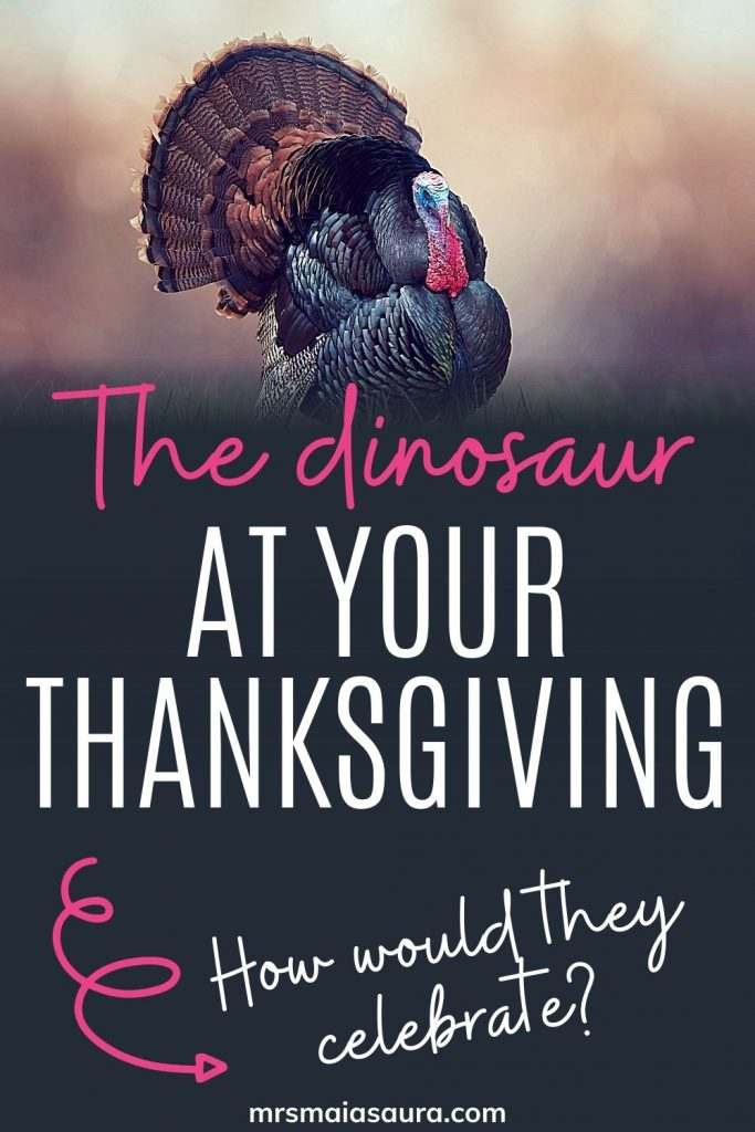 The dinosaur at your Thanksgiving. How would dinosaurs celebrate Thanksgiving? Pin with an image of a turkey, the real dinosaur (descendant) at your Thanksgiving