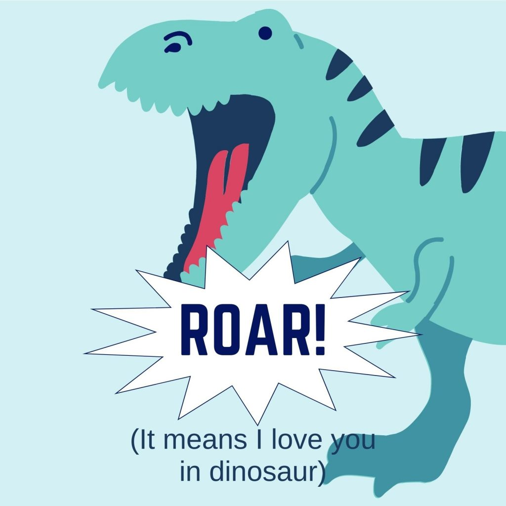 ROAR (with Tyrannosaurus Rex) - it means I love you in dinosaur: Free dinosaur Valentine's Day card with image of a T-Rex